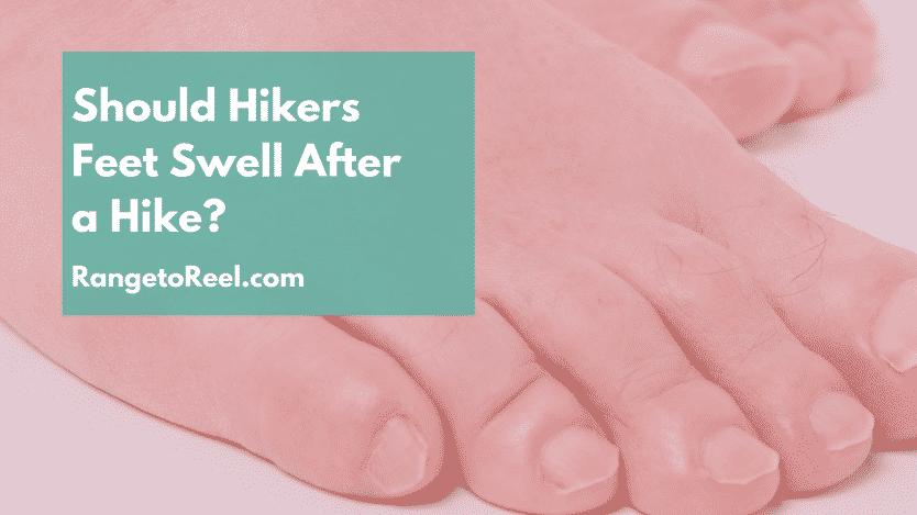 685d51335d9 Swollen Feet After Hiking: Prevention,Treatment, Causes - RangetoReel
